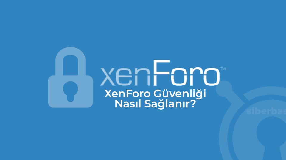 Xenforo Forum Güvenliği Nasıl Sağlanır?
